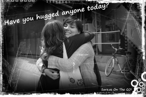 Have you hugged anyone